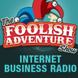 The Foolish Adventure Show | Internet Business Radio show