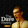 The Dave Weekly show