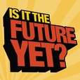 Is It The Future Yet? show
