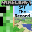 Minecraft Off The Record show