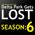 Delta Park Gets Lost Podcast | Season: 6 show