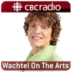 Wachtel on the Arts from CBC Radio's Ideas show