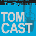 TomCast from TomDispatch.com show