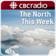 The North This Week from CBC Radio show