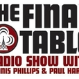 Final Table Poker Radio Show w/Dennis Phillips & Paul Harris show