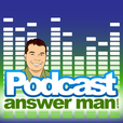 Podcast Answer Man | Podcasting & Internet / Online / Social Media Marketing - Cliff J. Ravenscraft PodcastAnswerMan Answerman show