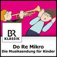 Do Re Mikro - Die Musiksendung für Kinder - BR-KLASSIK show