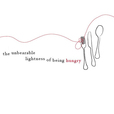 The Unbearable Lightness of Being Hungry show