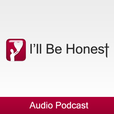 I'll Be Honest - iTunes Audio Podcast | illbehonest.com show