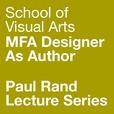 SVA MFA Designer As Author: SVA MFA Designer as Author: Paul Rand Lecture Series show