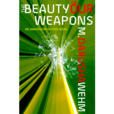 The Beauty of Our Weapons by M. Darusha Wehm show