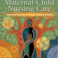 Maternal-Child Nursing Care: Optimizing Outcomes For Mothers, Children, and Families show