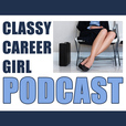 The Classy Career Girl Podcast show