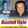 Busted Halo Show w/Fr. Dave Dwyer show