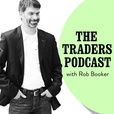 The Traders Podcast with Rob Booker show