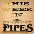 This Week in Pipes (TWiP) show