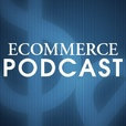 Ecommerce Podcast : Hear from Ecommerce Experts and Learn How to Succeed in Online Retailing show