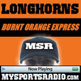 MSR COLLEGE FOOTBALL TEXAS LONGHORNS PODCAST - Burnt Orange Express on MySportsRadio.com the Sports Podcast Network show