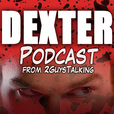 The DEXTER Podcast from 2GuysTalking show