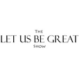 The Let Us Be Great Show show