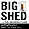 The Big Shed Podcast show