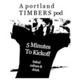 5 Minutes To Kickoff - The Portland Timbers show