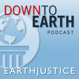 Down to Earth: an Earthjustice Podcast show