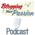 Blogging Your Passion Podcast show