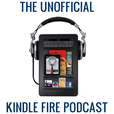 The Unofficial Kindle Fire Podcast show