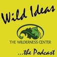 Wild Ideas...The Podcast - The Wilderness Center  show