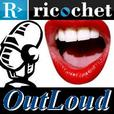 Ricochet OutLoud show