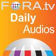 FORA.tv - Daily Audio FORAcast show