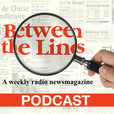 Between The Lines Radio Newsmagazine podcast - consumer distribution show