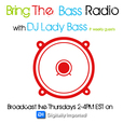 Bring The Bass Radio with DJ Lady Bass show