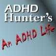 ADHD Hunter's An ADHD Life show