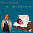 Too Soon w/Ralph & Taylor - Spiderduck show