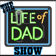 The Life of Dad Show | Life of Dad - The Social Network For Dads show