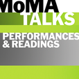 MoMA Talks: Performances and Readings show