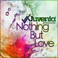 Juventa pres. Nothing But Love show