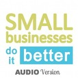 Small Businesses Do it Better (MP3 Version) show