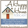 A Happy Home Podcast: Christian Homemaking Homeschooling Homesteading | Family Home School & Biblical Discipleship | Keri Mae show