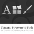 Content, Structure & Style - An Unofficial Squarespace Podcast show