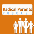 Podcast NEW – Radical Parents show