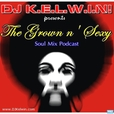 DJ KEL-WIN! GROWN n' SEXY Soul Mix Podcast show