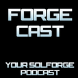 ForgeCast: A SolForge Podcast show
