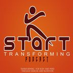 Start Transforming:  Transforming You Body And Mind 12 Weeks At A Time Through Exercise and Nutrition show