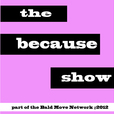 The Because Show show