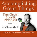 Accomplishing Great Things - The Giant Slayer Podcast w/ Rick Hubbell show