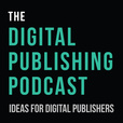The Digital Publishing Podcast: Digital Publishing  | Internet Business  |  Self Publishing show