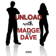 Unload with Madge and Dave show